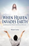 When Heaven Invades Earth: God Inhales Our Worship and Exhales His Glory - Michael Crawley