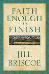 Faith Enough To Finish - Jill Briscoe