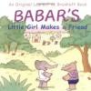 Babar's Little Girl Makes a Friend - Laurent de Brunhoff