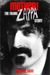 Mother!: The Frank Zappa Story - Michael Gray