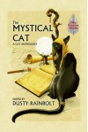 The Mystical Cat: An Anthology of All Things Feline - Dusty Rainbolt, Esther Jones, Frog Jones, S.A. Bolich, Connie Wilkins, Sam Kepfield, Jannis Garza, Alma Alexander, Cynthia Ward, Lyn McConchie