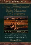 Nelson's New Illustrated Bible Manners And Customs How The People Of The Bible Really Lived - Howard F. Vos