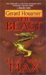 The Beast That Was Max - Gerard Houarner
