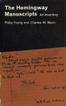 The Hemingway Manuscripts: An Inventory - Philip Young, Charles W. Mann