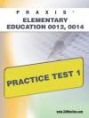 PRAXIS Elementary Education 0012, 0014 Practice Test 1 - Sharon Wynne