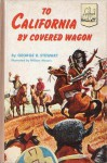 To California by Covered Wagon (Landmark #42) - George R. Stewart, William Royers