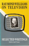 Raymond Williams on Television: Selected Writings - Raymond Williams, Alan O'Connor