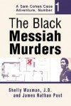 The Black Messiah Murders: A Sam Cohen Case Adventure, Number 1 - Shelly Waxman, James Nathan Post