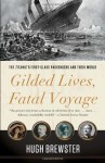 Gilded Lives, Fatal Voyage: The Titanic's First-Class Passengers and Their World - Hugh Brewster