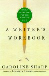 A Writer's Workbook: Daily Exercises for the Writing Life - Caroline Sharp, Elizabeth Gilbert