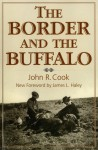 The Border and the Buffalo: An Untold Story of the Southwest Plains - John R. Cook, James L. Haley