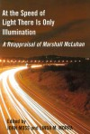 At the Speed of Light There Is Only Illumination: A Reappraisal of Marshall McLuhan - John Moss, University of Ottawa Press