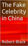 The Fake Celebrity in China - Robert Black