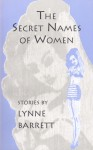 The Secret Names of Women - Lynne Barrett