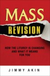 Mass Revision: How the Liturgy is Changing and What it Means for You - Jimmy Akin