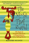 The Moose That Roared: The Story of Jay Ward, Bill Scott, a Flying Squirrel, and a Talking Moose - Keith Scott