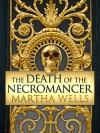 The Death of the Necromancer - Martha Wells