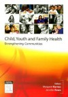 Child, Youth and Family Health: Strengthening Communities - Margaret Barnes, Jennifer Rowe
