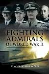 Fighting Admirals of World War II - David Wragg