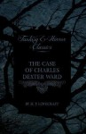 The Case of Charles Dexter Ward (Fantasy and Horror Classics) - H.P. Lovecraft