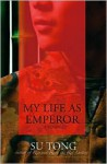 My Life as Emperor - Su Tong, Howard Goldblatt