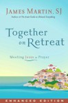 Together on Retreat (Enhanced Edition): Meeting Jesus in Prayer - James Martin