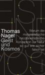 Geist und Kosmos: Warum die materialistische neodarwinistische Konzeption der Natur so gut wie sicher falsch ist (German Edition) - Thomas Nagel, Karin Wördemann