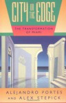 City on the Edge: The Transformation of Miami - Alejandro Portes, Alex Stepick