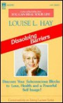 Dissolving Barriers: Discover Your Subconscious Blocks to Love, Health and a Powerful Self Image! - Louise L. Hay