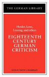 Eighteenth Century German Criticism: Herder, Lenz, Lessing, and others - Timothy J. Chamberlain, Gotthold Ephraim Lessing, Johann Gottfried Herder