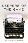 Keepers of the Game: When the Baseball Beat Was the Best Job on the Paper - Dennis D'Agostino, Dave Anderson