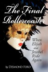 The Final Rollercoaster: When Elijah and Jezebel Ride Again - Desmond Ford
