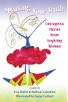 Speaking Your Truth: Courageous Stories from Inspiring Women - Lisa Shultz, Andrea Costantine, Janice Earhart, Melissa Kline