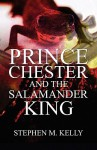 Prince Chester and the Salamander King - Stephen Kelly