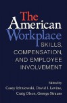 The American Workplace: Skills, Pay, and Employment Involvement - Casey Ichniowski, David I. Levine, Craig Olson, George Strauss