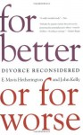 For Better or For Worse: Divorce Reconsidered - E. Mavis Hetherington, John Kelly