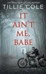 It Ain't Me, Babe - Tillie Cole