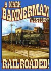 RAILROADED - Mark Bannerman