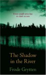 The Shadow in the River - Frode Grytten