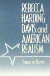 Rebecca Harding Davis and American Realism - Sharon M. Harris