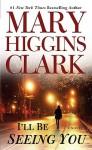I'll Be Seeing You - Mary Higgins Clark, Julie Rubenstein