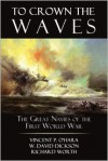 To Crown the Waves: the Great Navies of the First World War - Vincent P O'Hara, W. David Dickson, Richard Worth