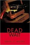 Dead Wait - Ferrel Moore