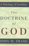 The Doctrine of God (A Theology of Lordship) - John M. Frame