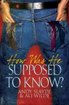 How Was He Supposed to Know? - Ali Wilde, Andy Slayde