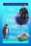 An Extreme Dive Under the Antarctic Ice - Bradford Matsen
