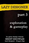 Lazy Designer Book 3: Exploration and Gameplay - Brent Knowles