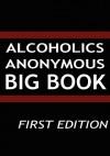 Alcoholics Anonymous - Big Book - Alcoholics Anonymous