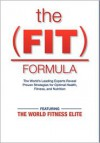The Fit Formula - The World Fitness Elite, J. Brad Hall, Steven W. Long, Trevor Buccieri, Dustin Williams, Clint Howard, Ryan Riley, Luka Hocevar, Tony R. Larkin, Becky Williamson, Kyle Jakobe, Tyler English, Oliver Chapman, Dean Coulson, Michael Bach, Sam Feltham, John O'Connell, Damien M