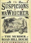 The Suspicions Of Mr. Whicher: Or, The Murder At Road Hill House - Kate Summerscale